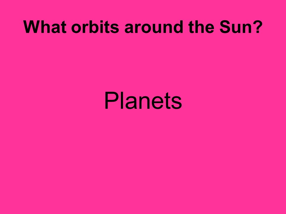 What orbits around the Sun? Planets
