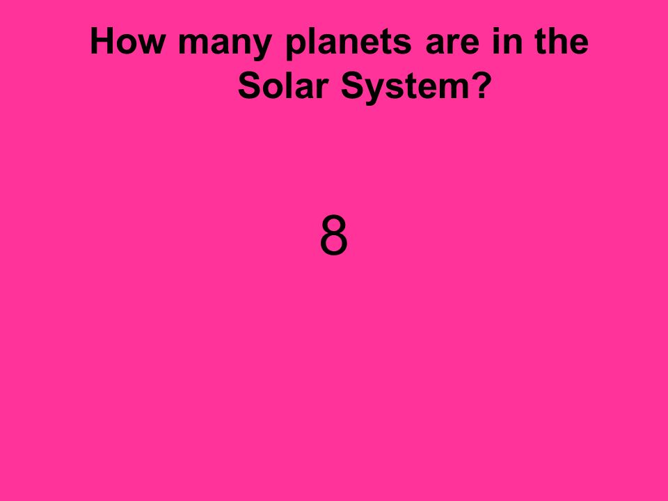How many planets are in the Solar System? 8