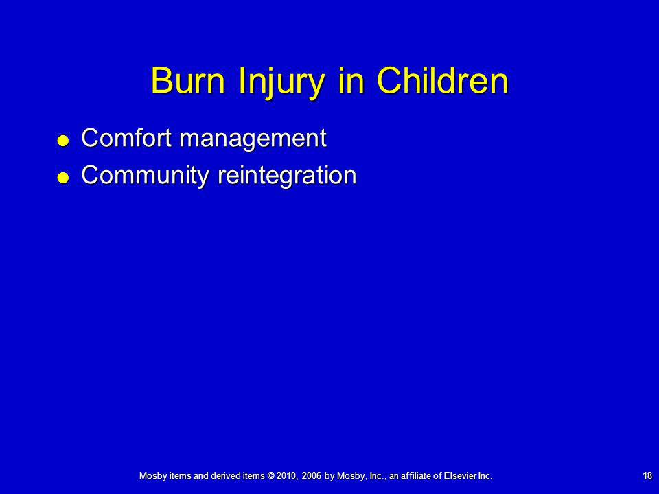 Mosby items and derived items © 2010, 2006 by Mosby, Inc., an affiliate of Elsevier Inc. 18 Burn Injury in Children Comfort management Comfort managem