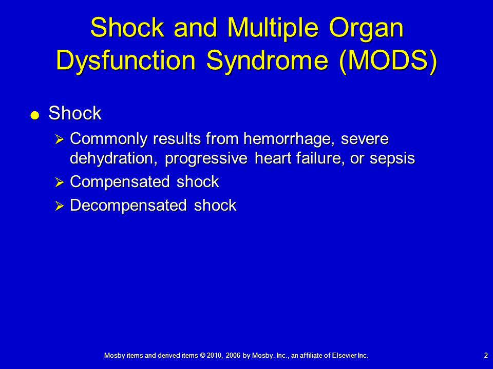 2 Shock and Multiple Organ Dysfunction Syndrome (MODS) Shock Shock Commonly results from hemorrhage, severe dehydration, progressive heart failure, or sepsis Commonly results from hemorrhage, severe dehydration, progressive heart failure, or sepsis Compensated shock Compensated shock Decompensated shock Decompensated shock