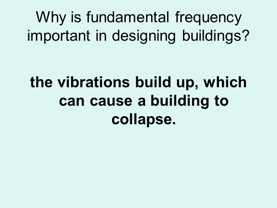 Why is fundamental frequency important in designing buildings? the vibrations build up, which can cause a building to collapse.