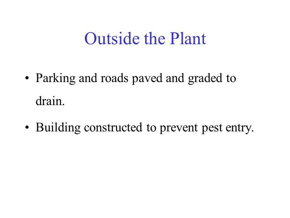 Outside the Plant Parking and roads paved and graded to drain. Building constructed to prevent pest entry.
