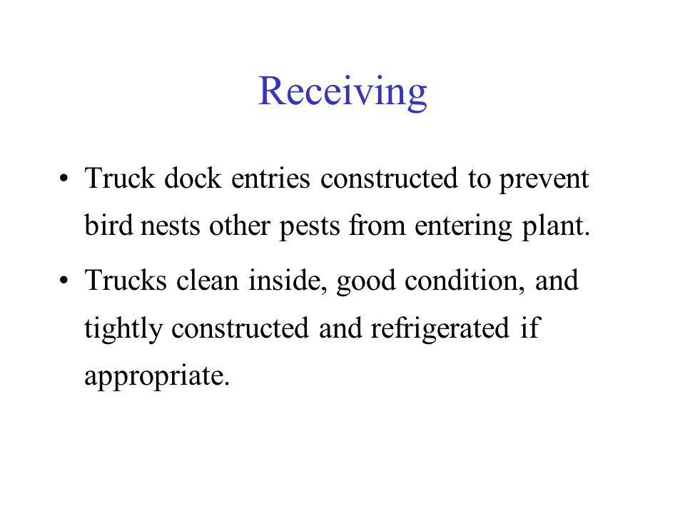 Receiving Truck dock entries constructed to prevent bird nests other pests from entering plant. Trucks clean inside, good condition, and tightly const