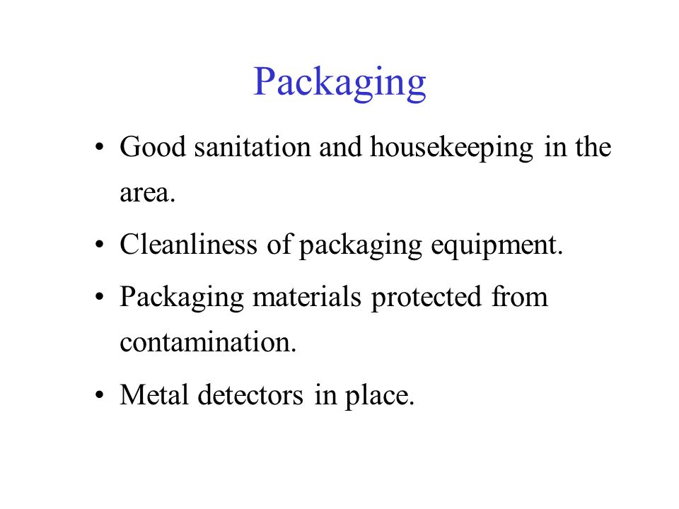 Packaging Good sanitation and housekeeping in the area. Cleanliness of packaging equipment. Packaging materials protected from contamination. Metal de