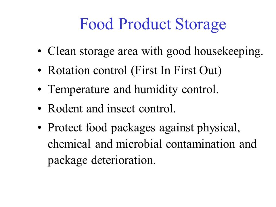 Food Product Storage Clean storage area with good housekeeping. Rotation control (First In First Out) Temperature and humidity control. Rodent and ins