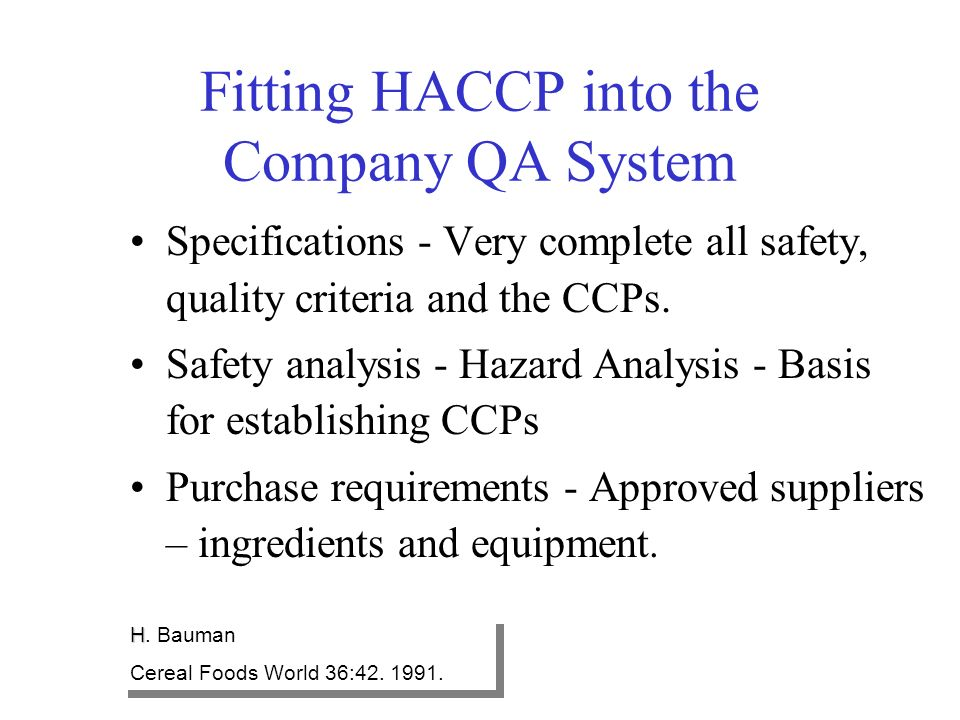 Fitting HACCP into the Company QA System Specifications - Very complete all safety, quality criteria and the CCPs. Safety analysis - Hazard Analysis -