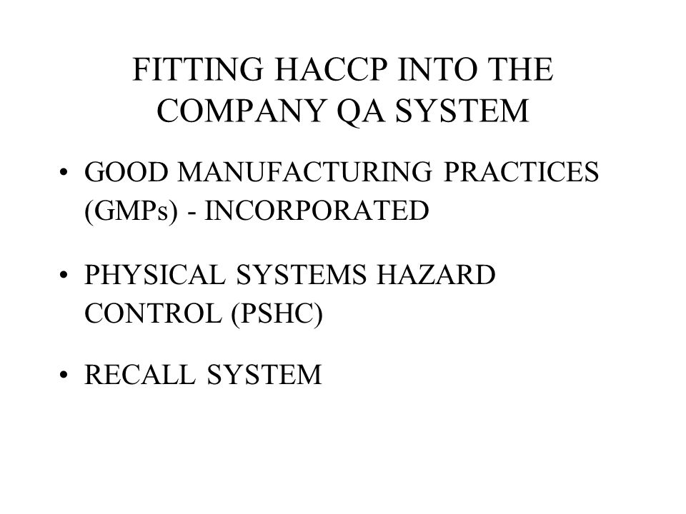 FITTING HACCP INTO THE COMPANY QA SYSTEM GOOD MANUFACTURING PRACTICES (GMPs) - INCORPORATED PHYSICAL SYSTEMS HAZARD CONTROL (PSHC) RECALL SYSTEM