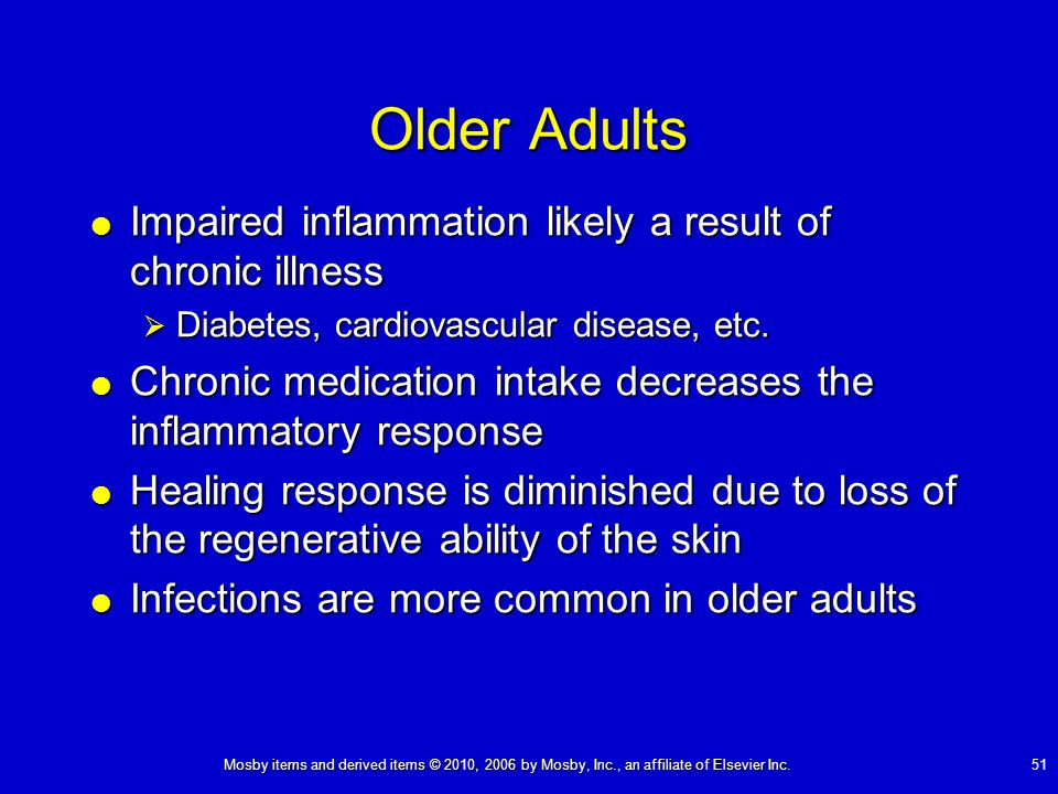 Mosby items and derived items © 2010, 2006 by Mosby, Inc., an affiliate of Elsevier Inc. 51 Older Adults Impaired inflammation likely a result of chro