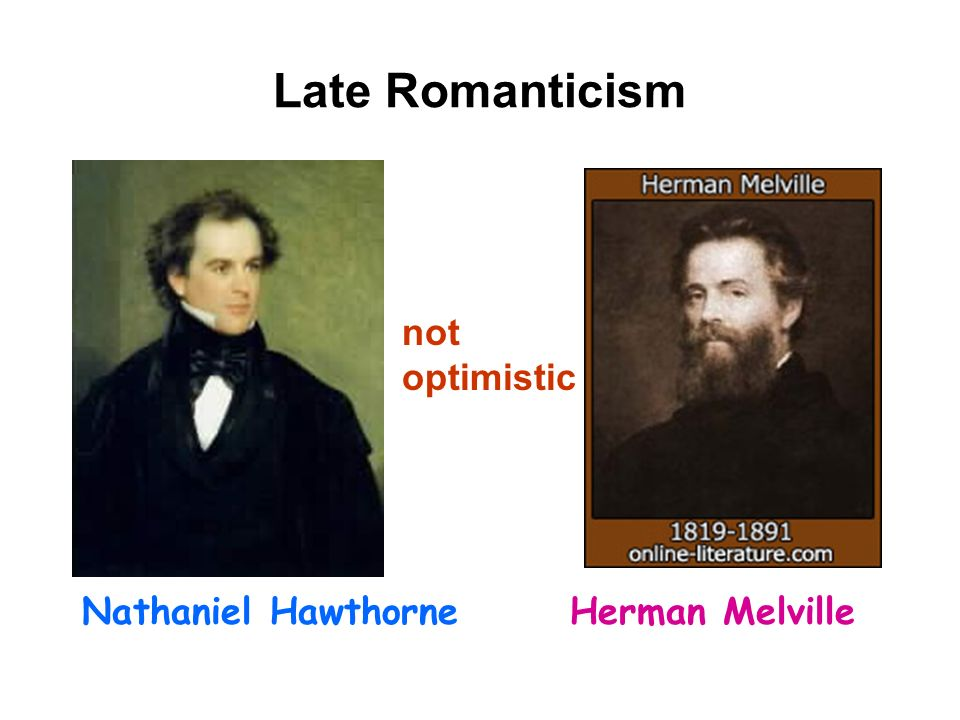 Late Romanticism Nathaniel HawthorneHerman Melville not optimistic