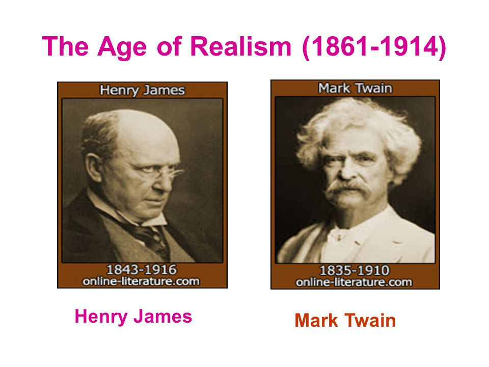 The Age of Realism (1861-1914) Mark Twain Henry James