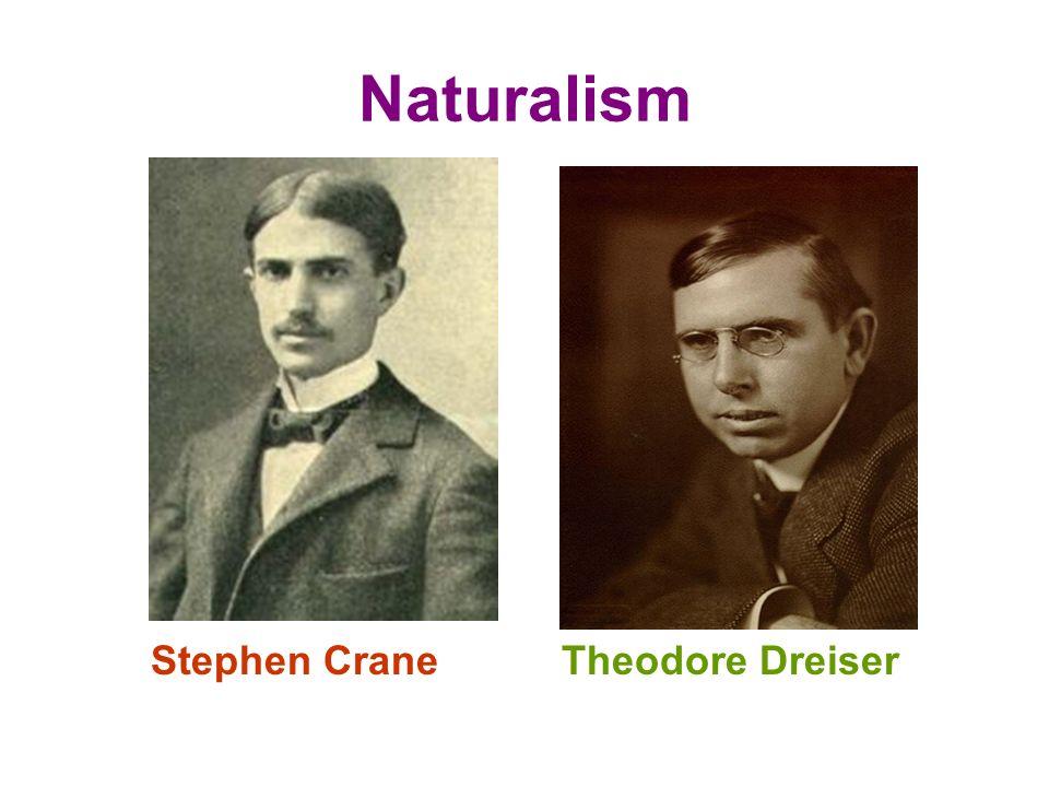 Naturalism Stephen Crane Theodore Dreiser