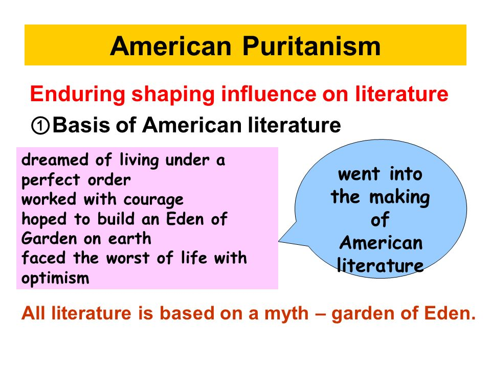 American Puritanism Enduring shaping influence on literature Basis of American literature went into the making of American literature dreamed of livin