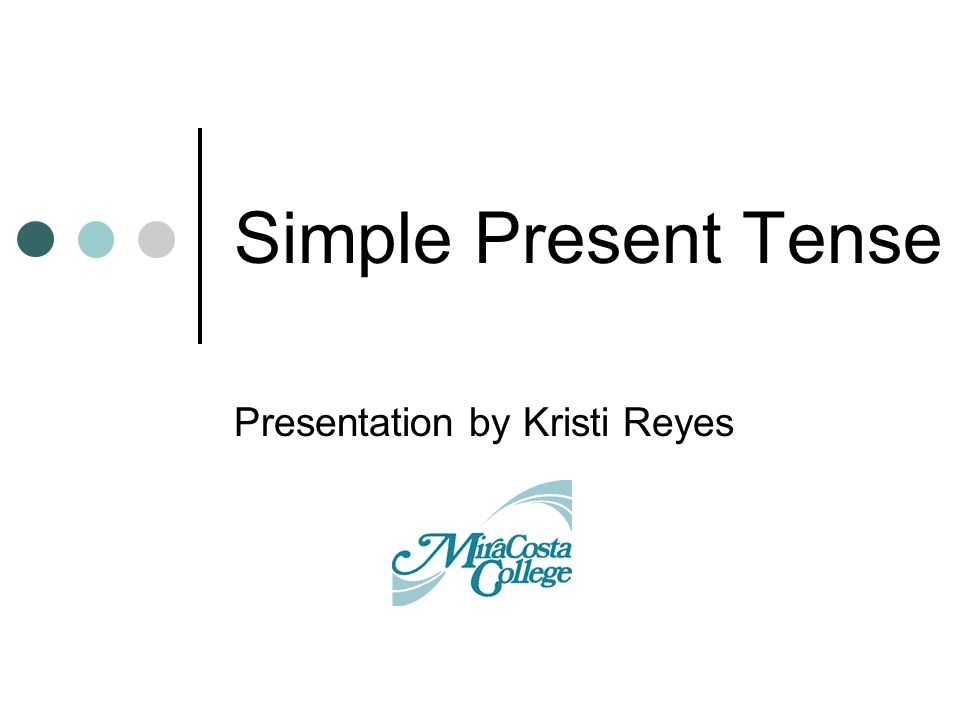 Simple Present Tense Presentation by Kristi Reyes