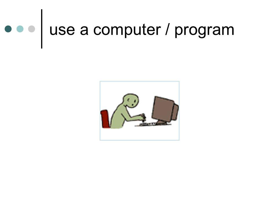use a computer / program