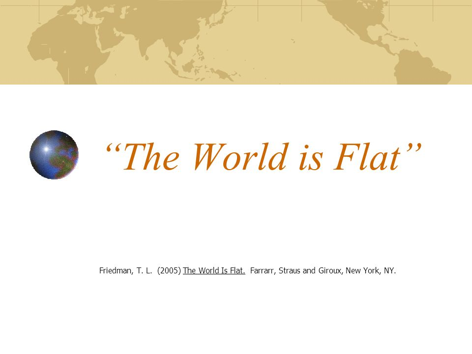 The World is Flat Friedman, T. L. (2005) The World Is Flat.