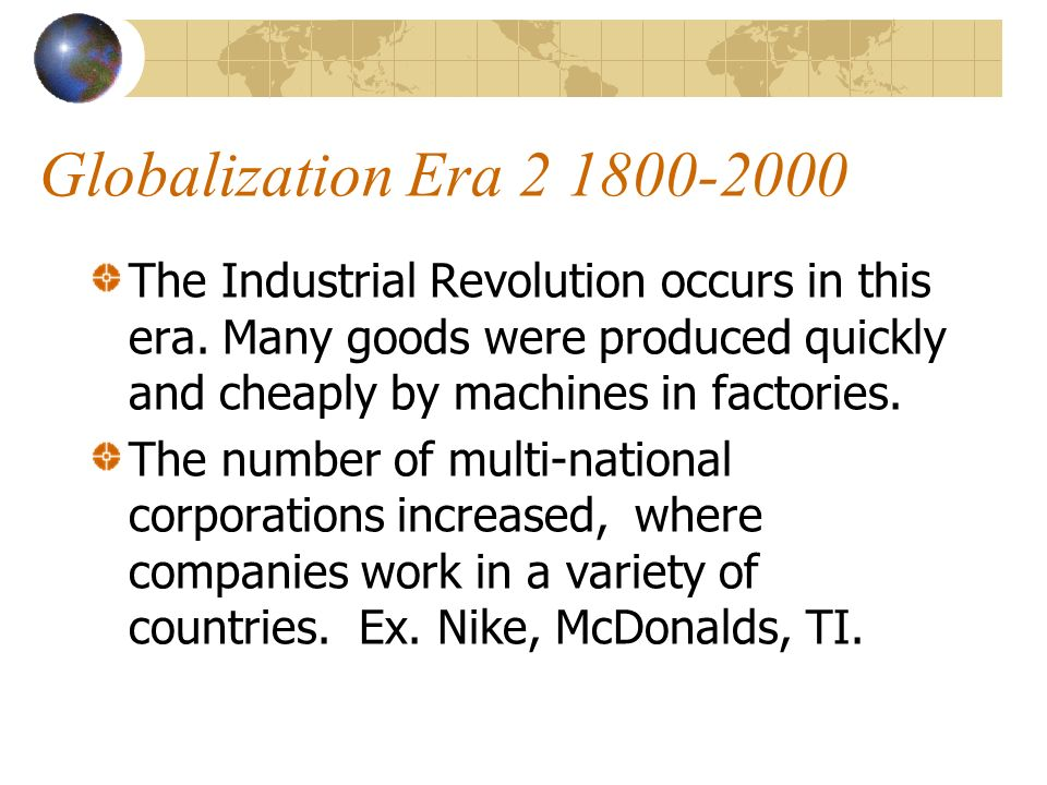 Globalization Era 2 1800-2000 The Industrial Revolution occurs in this era.