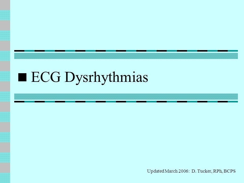 ECG Dysrhythmias Updated March 2006: D. Tucker, RPh, BCPS