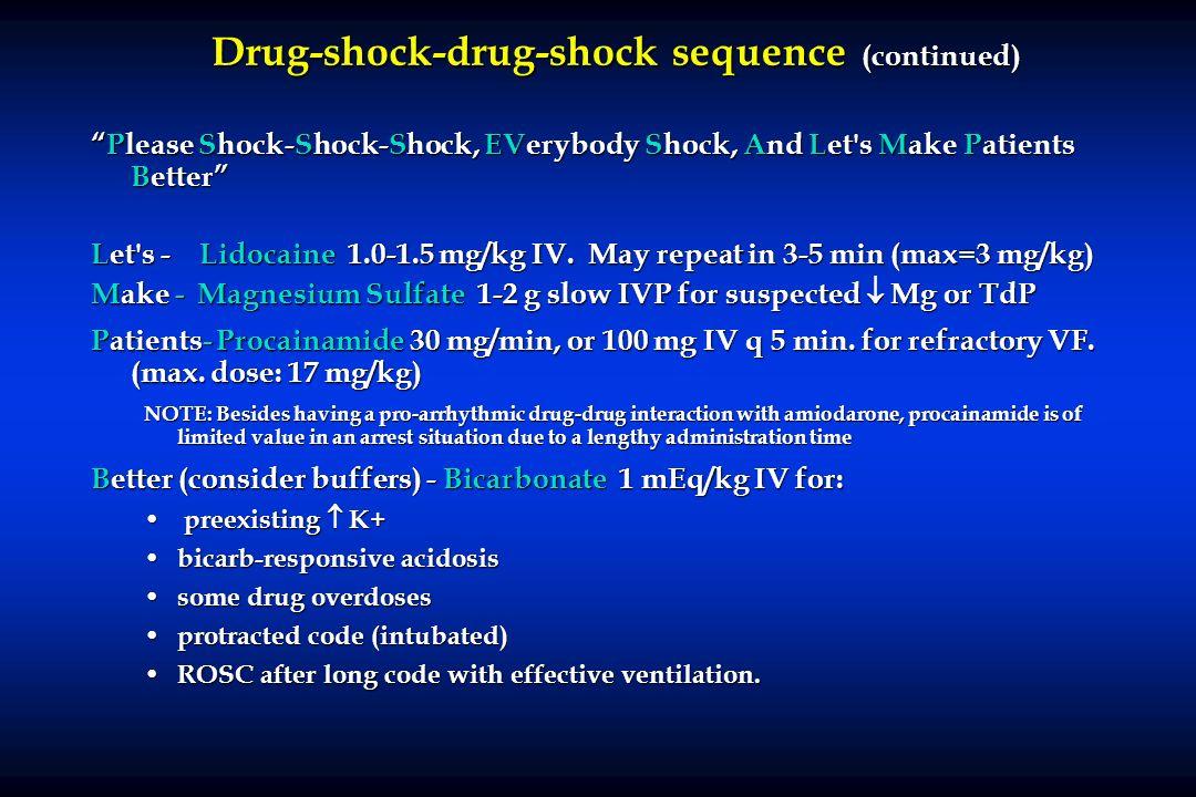 Drug-shock-drug-shock sequence (continued) Please Shock-Shock-Shock, EVerybody Shock, And Let's Make Patients BetterPlease Shock-Shock-Shock, EVerybod