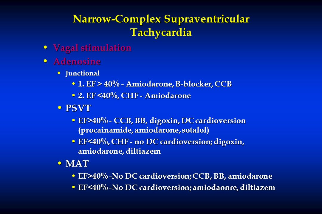 Narrow-Complex Supraventricular Tachycardia Vagal stimulation Vagal stimulation Adenosine Adenosine Junctional Junctional 1. EF > 40% - Amiodarone, B-