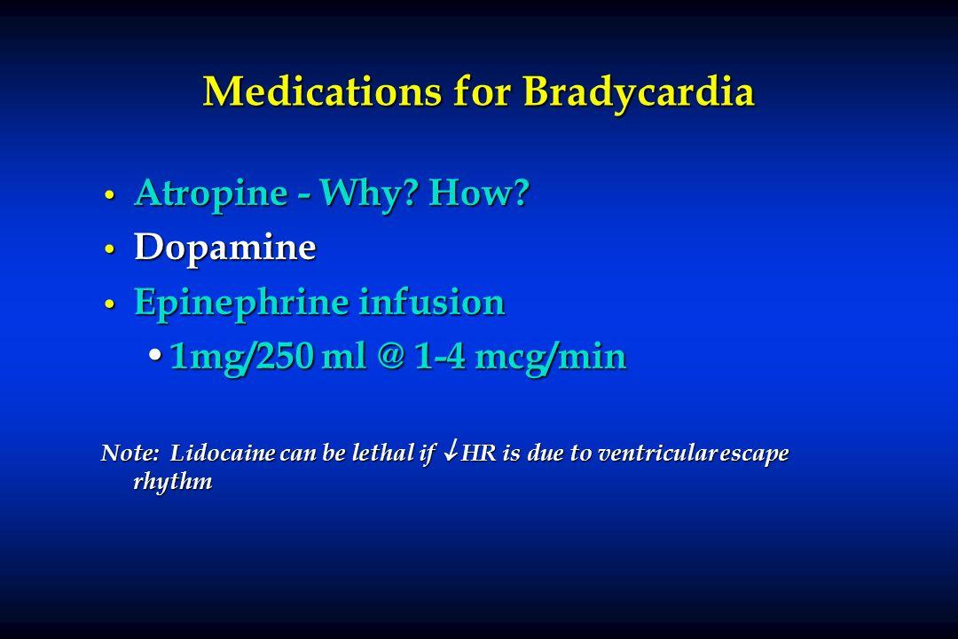 Medications for Bradycardia Atropine - Why? How? Atropine - Why? How? Dopamine Dopamine Epinephrine infusion Epinephrine infusion 1mg/250 ml @ 1-4 mcg