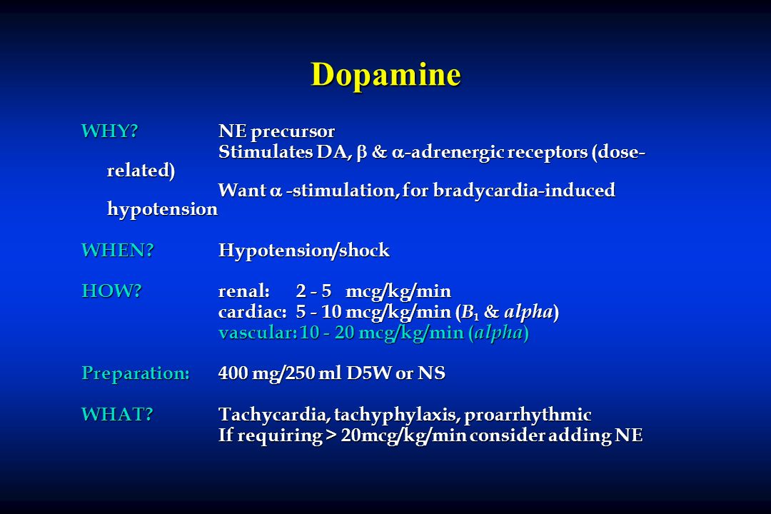Dopamine WHY?NE precursor Stimulates DA, & -adrenergic receptors (dose- related) Want -stimulation, for bradycardia-induced hypotension WHEN?Hypotensi