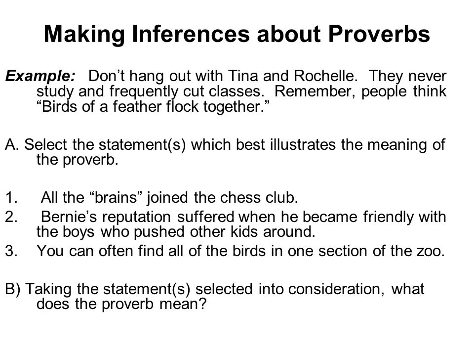 Making Inferences about Proverbs Example: Dont hang out with Tina and Rochelle.