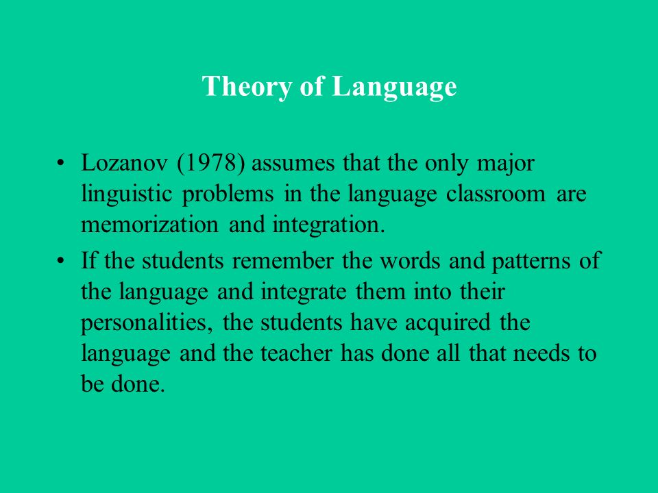Theory of Language The emphasis on memorization of vocabulary pairsa target language item and its native language translationsuggests a view of language in which lexis is central and lexical translation rather than contextualization is stressed.