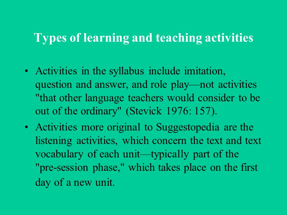 Types of learning and teaching activities The students first look at and discuss a new text with the teacher.