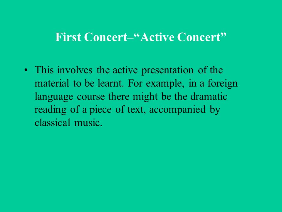 Second Concert–Passive Review The students are now invited to relax and listen to some Baroque music, with the text being read very quietly in the background.
