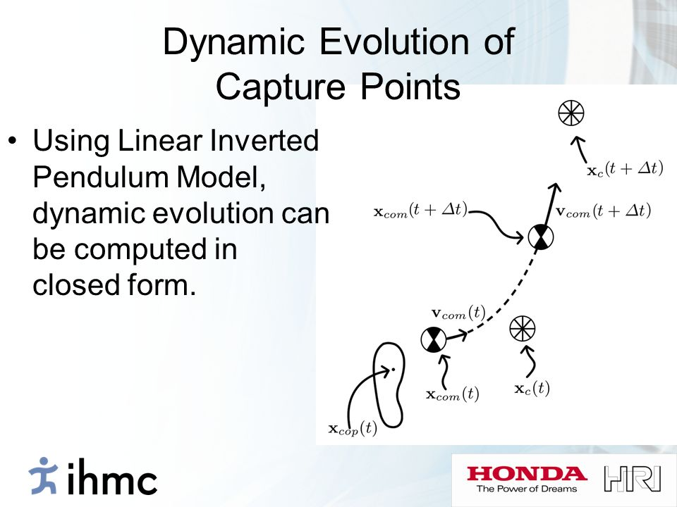 Dynamic Evolution of Capture Points Using Linear Inverted Pendulum Model, dynamic evolution can be computed in closed form.