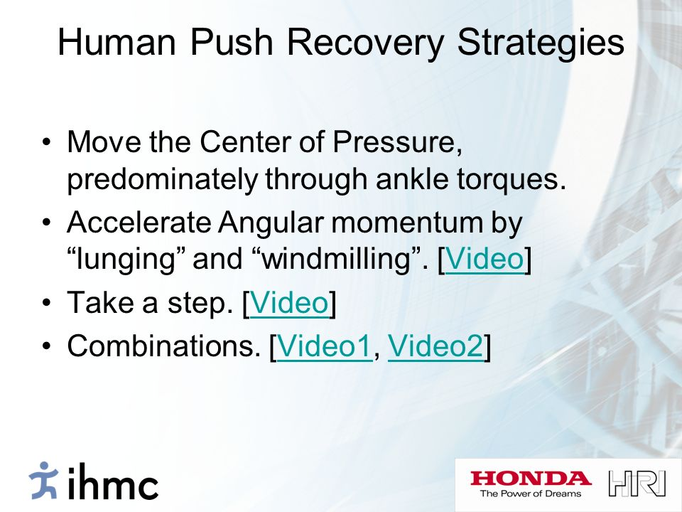 Human Push Recovery Strategies Move the Center of Pressure, predominately through ankle torques. Accelerate Angular momentum by lunging and windmillin