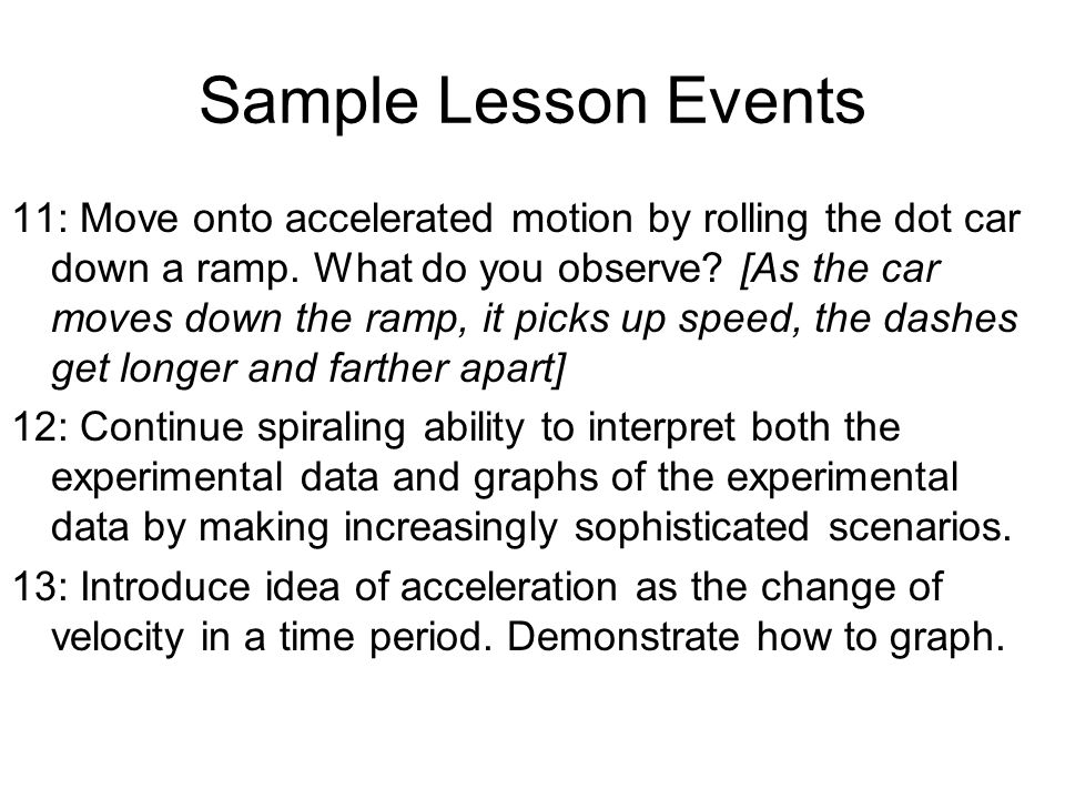 Sample Lesson Events 11: Move onto accelerated motion by rolling the dot car down a ramp.