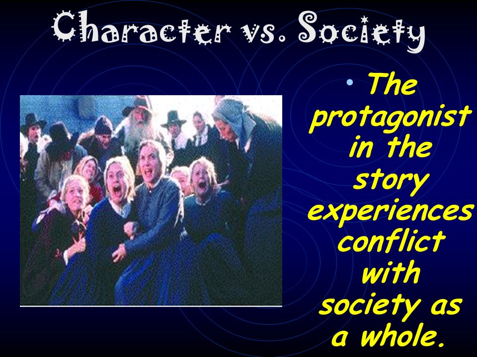 Character vs. Character The protagonist in the story experiences conflict with others, especially the antagonist.