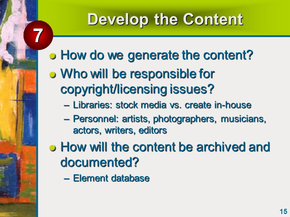 15 Develop the Content How do we generate the content? Who will be responsible for copyright/licensing issues? –Libraries: stock media vs. create in-h