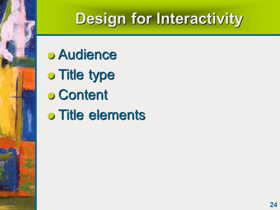24 Design for Interactivity Audience Title type Content Title elements