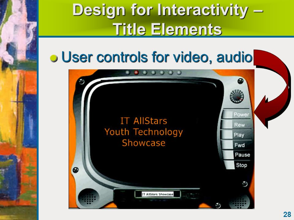 28 Design for Interactivity – Title Elements User controls for video, audio