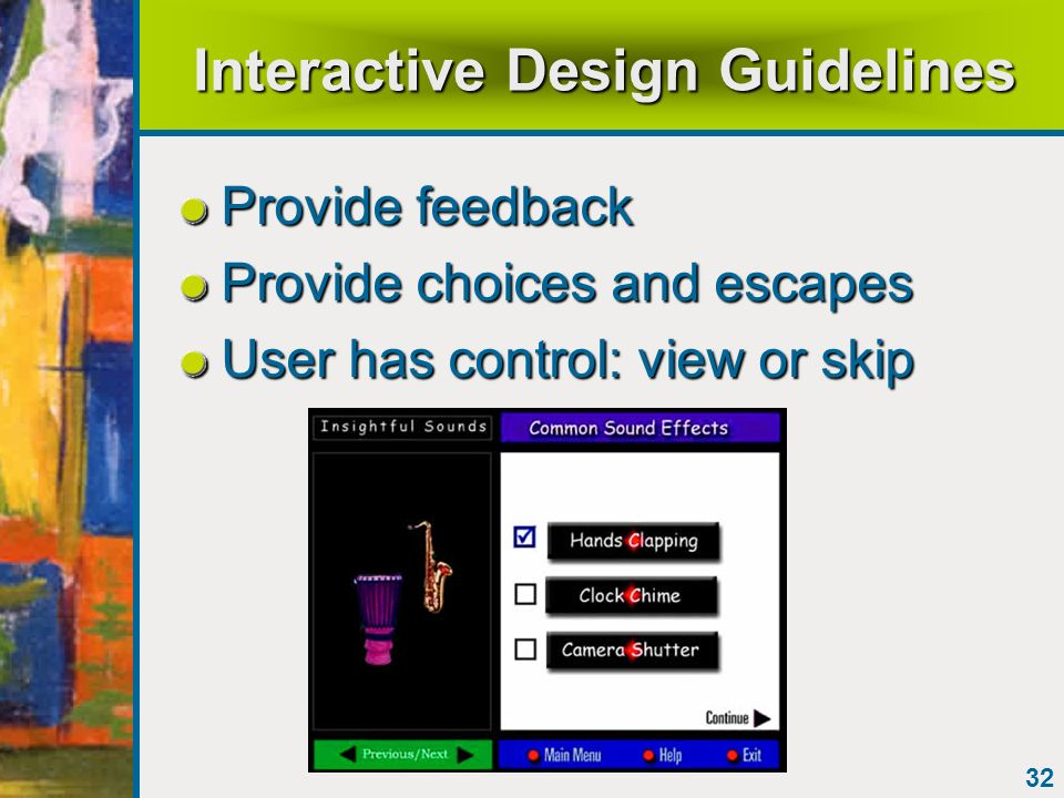 32 Interactive Design Guidelines Provide feedback Provide choices and escapes User has control: view or skip
