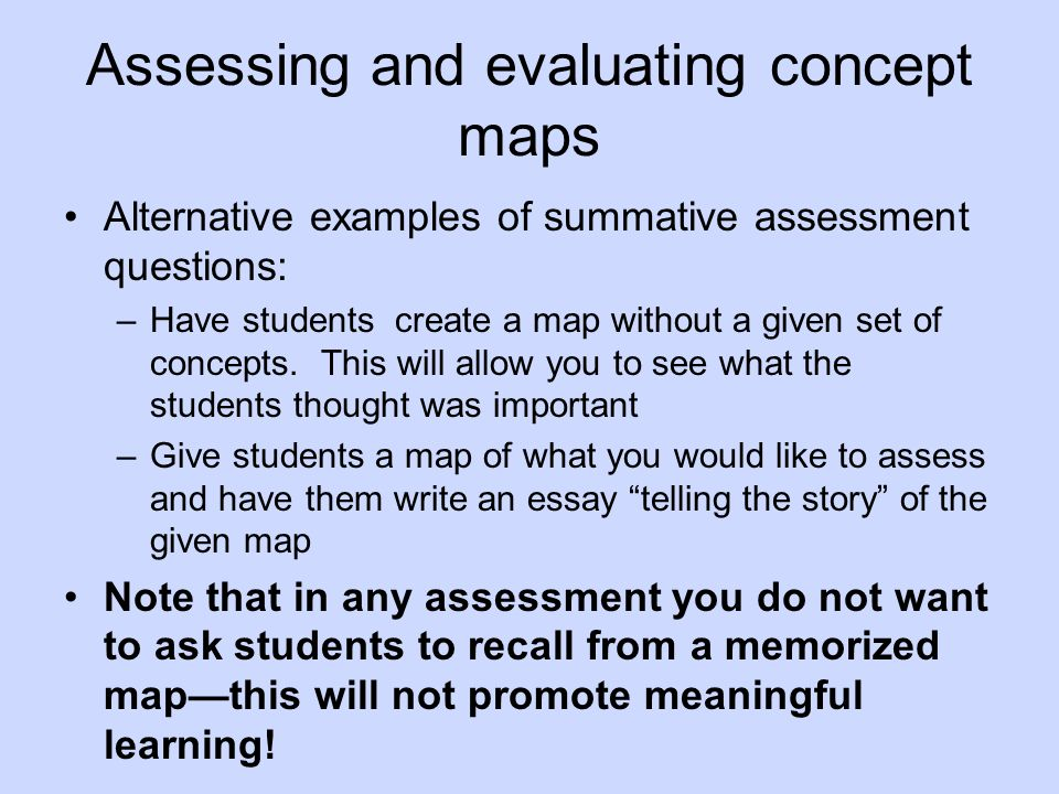 Alternative examples of summative assessment questions: –Have students create a map without a given set of concepts. This will allow you to see what t