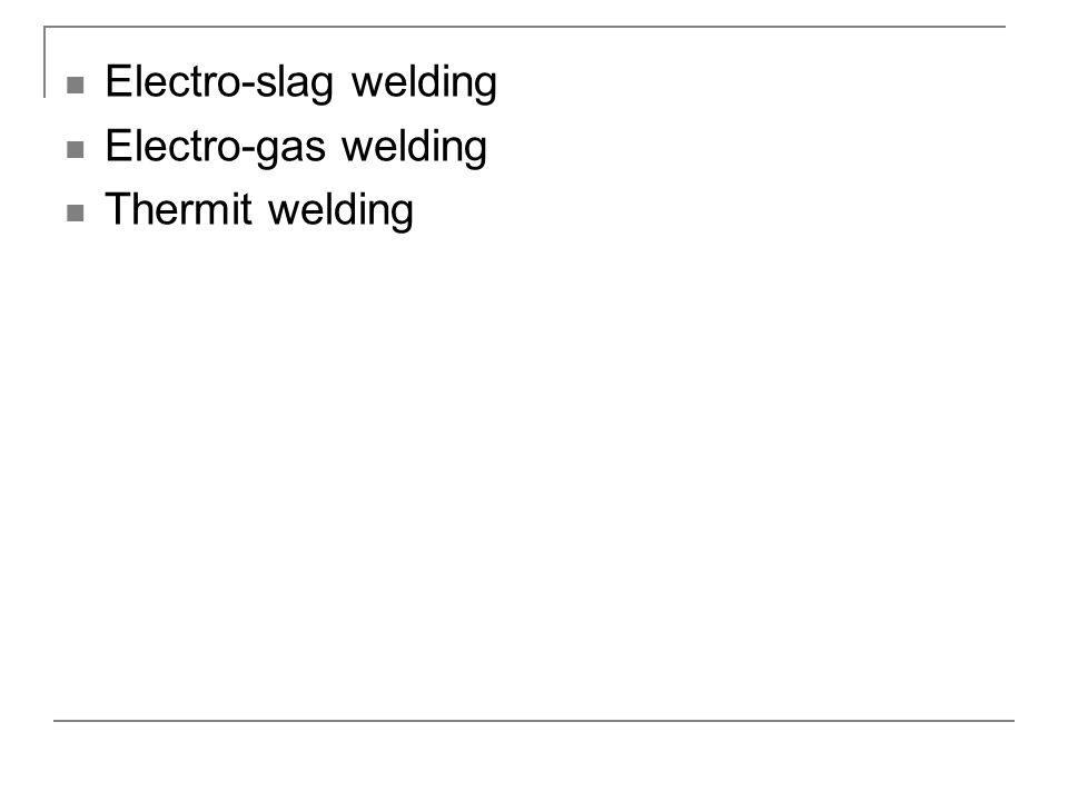 Electro-slag welding Electro-gas welding Thermit welding