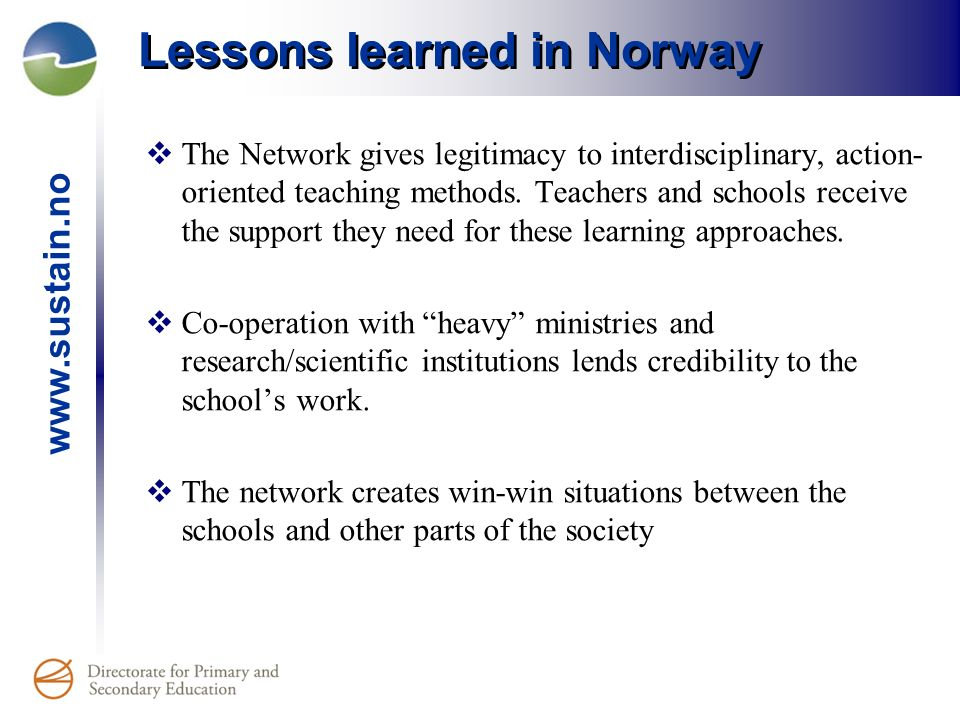 Lessons learned in Norway The Network gives legitimacy to interdisciplinary, action- oriented teaching methods.