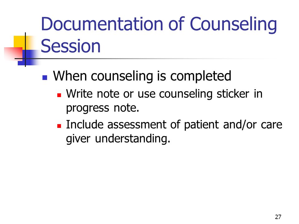 27 Documentation of Counseling Session When counseling is completed Write note or use counseling sticker in progress note. Include assessment of patie