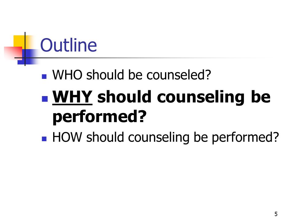 5 Outline WHO should be counseled? WHY should counseling be performed? HOW should counseling be performed?