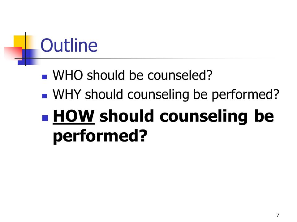 7 Outline WHO should be counseled? WHY should counseling be performed? HOW should counseling be performed?