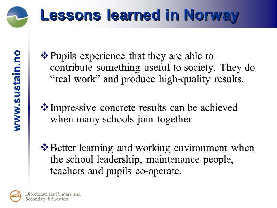 www.sustain.no Lessons learned in Norway The Network gives legitimacy to interdisciplinary, action- oriented teaching methods.