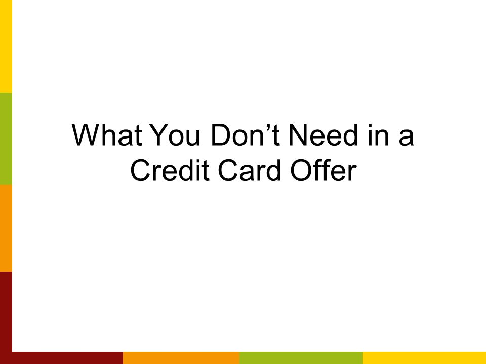 What You Dont Need in a Credit Card Offer