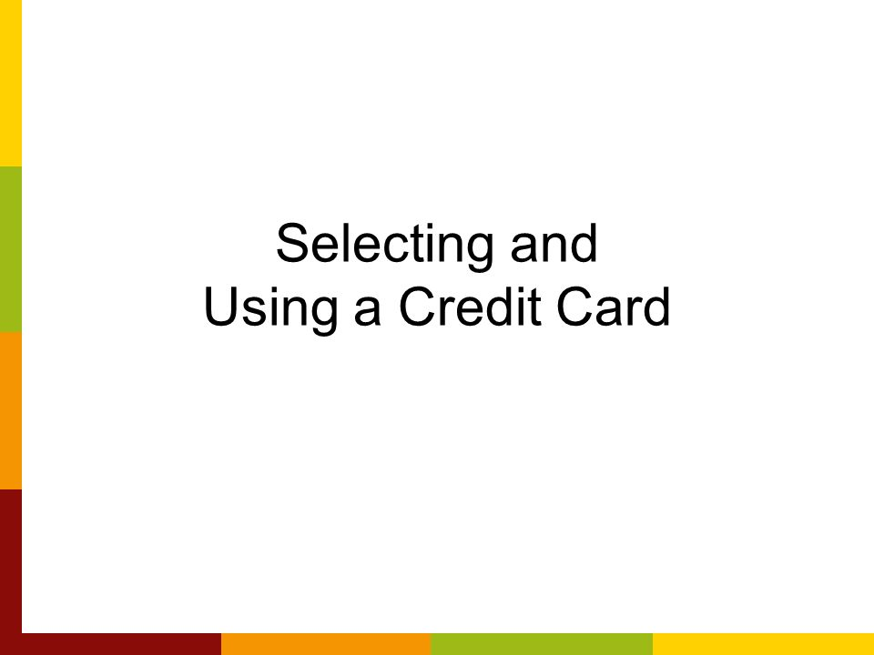 Selecting and Using a Credit Card