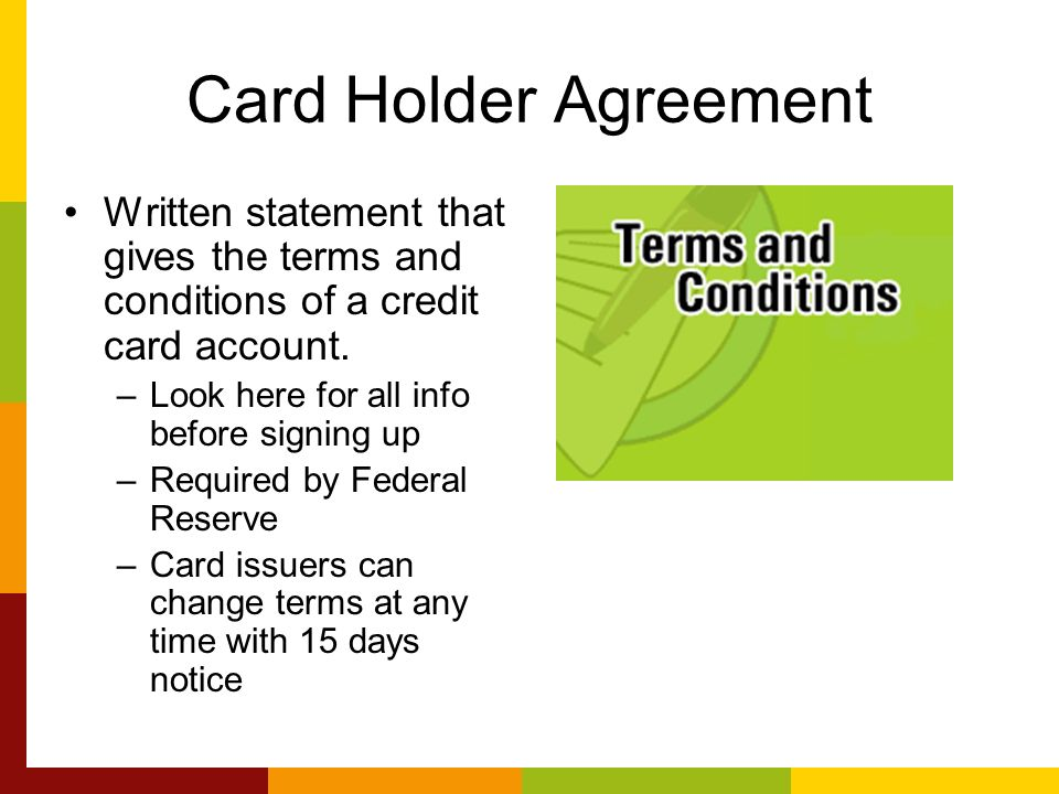 Card Holder Agreement Written statement that gives the terms and conditions of a credit card account.