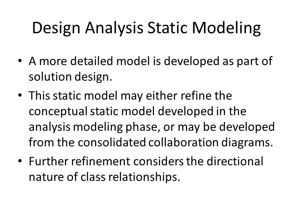 Design Analysis Static Modeling A more detailed model is developed as part of solution design.