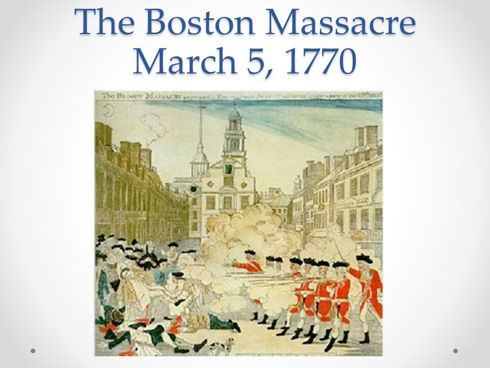 The Boston Massacre March 5, 1770