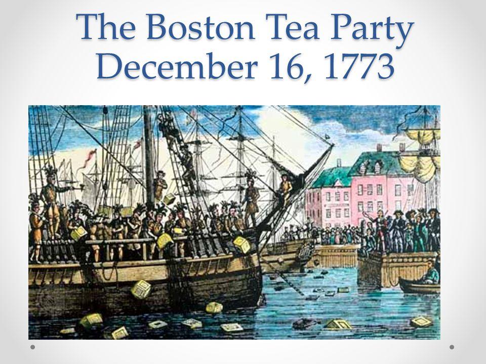 The Boston Tea Party December 16, 1773